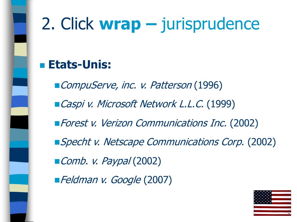 53 2. Click wrap – jurisprudence Etats-Unis: CompuServe, inc. v. Patterson (1996) Caspi v. Microsoft Network L.L.C. (1999) Forest v. Verizon Communica