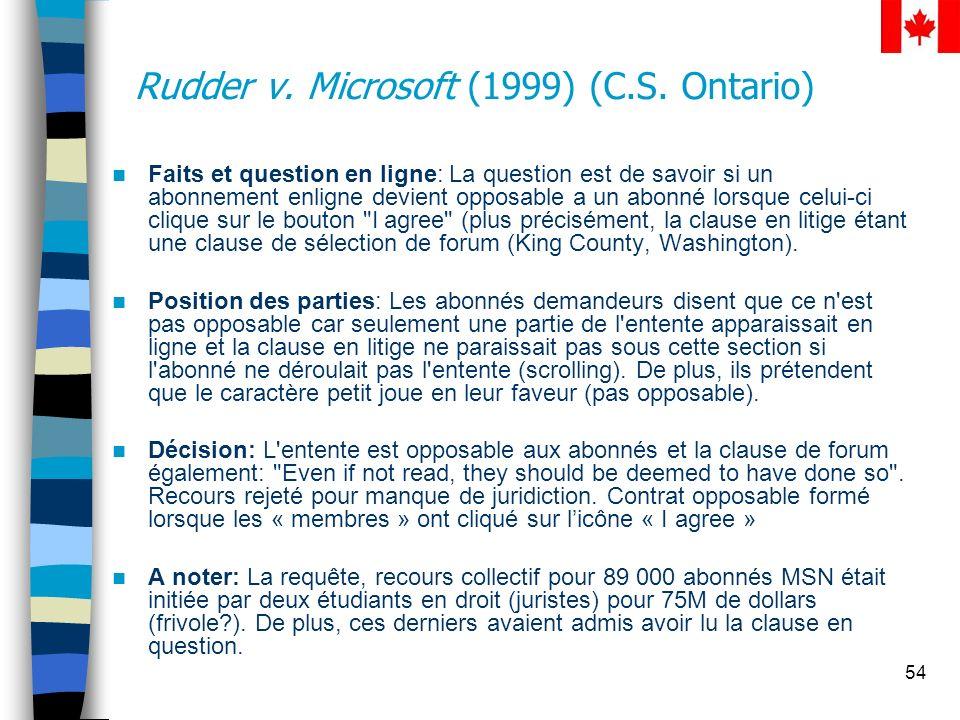 54 Rudder v. Microsoft (1999) (C.S. Ontario) Faits et question en ligne: La question est de savoir si un abonnement enligne devient opposable a un abo
