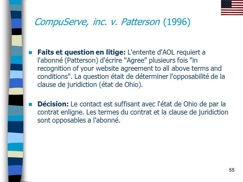 55 CompuServe, inc. v. Patterson (1996) Faits et question en litige: L'entente d'AOL requiert a l'abonné (Patterson) d'écrire