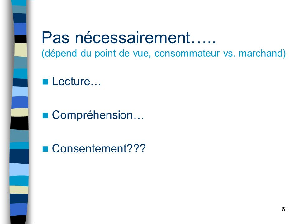 61 Pas nécessairement….. (dépend du point de vue, consommateur vs. marchand) Lecture… Compréhension… Consentement???