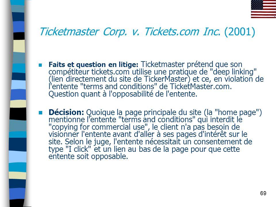 69 Ticketmaster Corp. v. Tickets.com Inc. (2001) Faits et question en litige: Ticketmaster prétend que son compétiteur tickets.com utilise une pratiqu