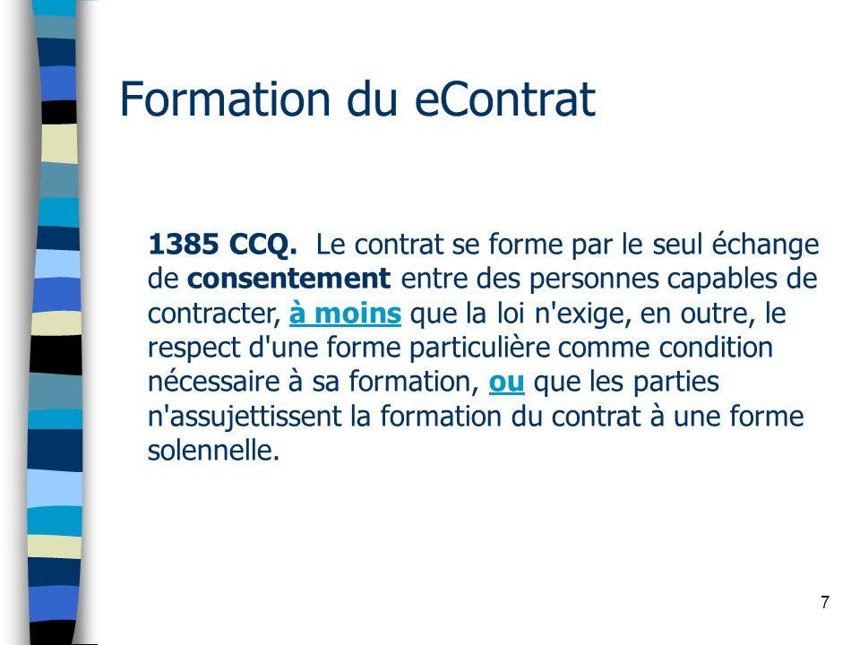 7 Formation du eContrat 1385 CCQ. Le contrat se forme par le seul échange de consentement entre des personnes capables de contracter, à moins que la l