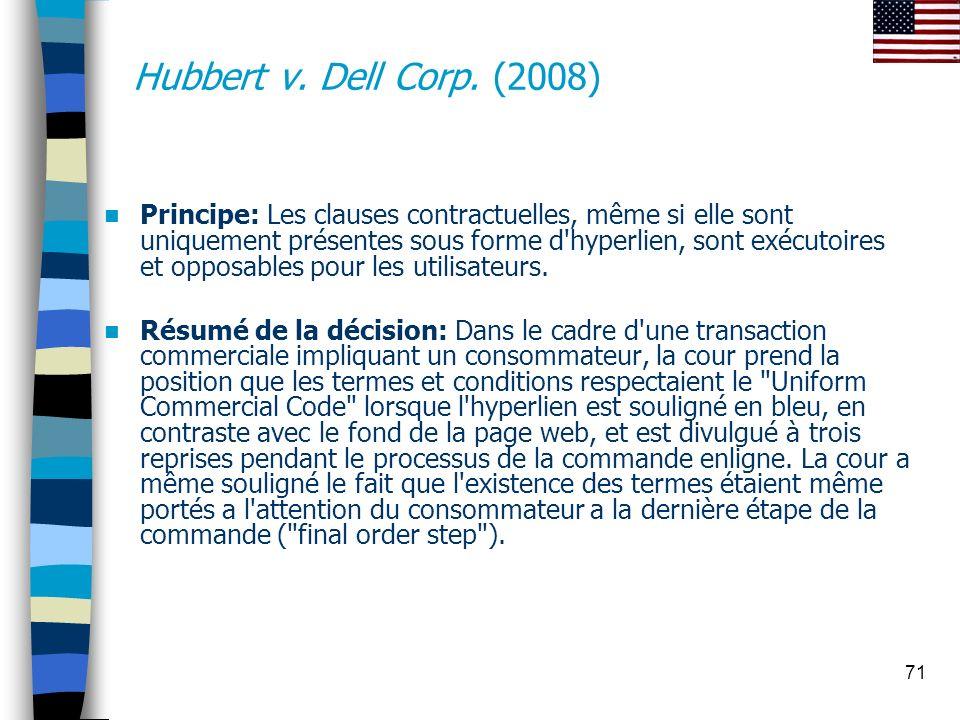 71 Hubbert v. Dell Corp. (2008) Principe: Les clauses contractuelles, même si elle sont uniquement présentes sous forme d'hyperlien, sont exécutoires