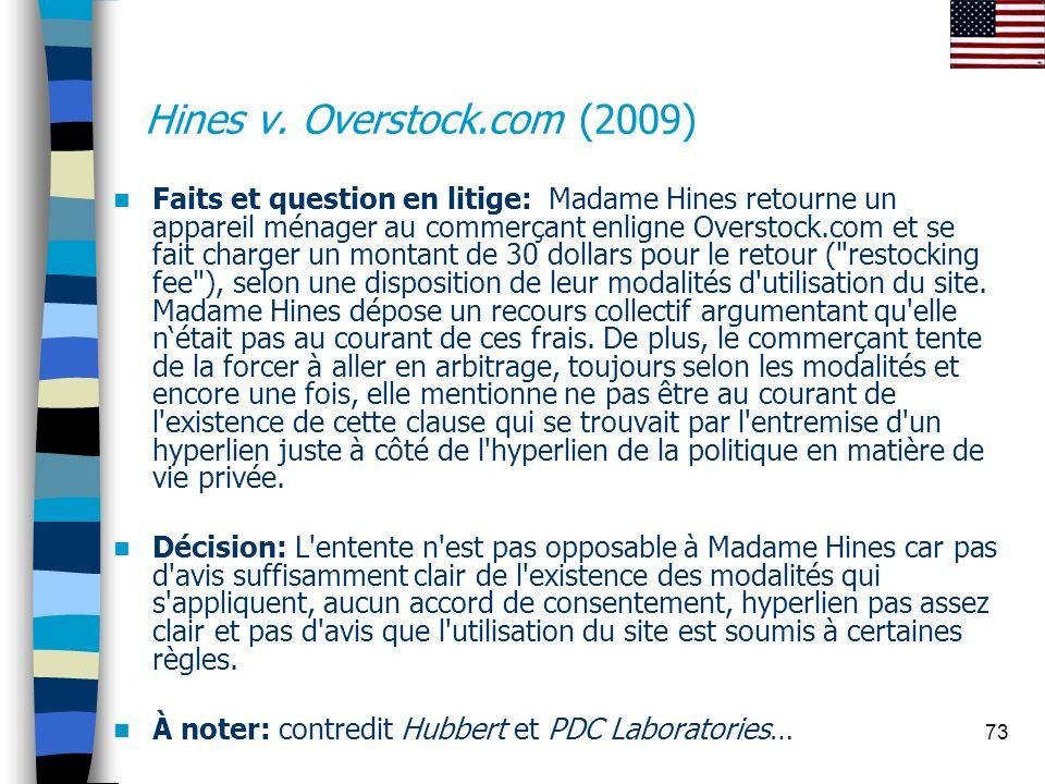 73 Hines v. Overstock.com (2009) Faits et question en litige: Madame Hines retourne un appareil ménager au commerçant enligne Overstock.com et se fait