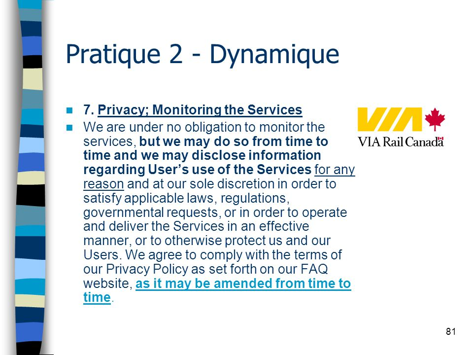 81 Pratique 2 - Dynamique 7. Privacy; Monitoring the Services We are under no obligation to monitor the services, but we may do so from time to time a