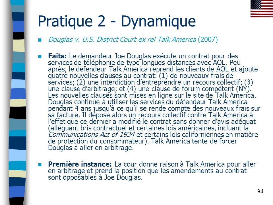 84 Pratique 2 - Dynamique Douglas v. U.S. District Court ex rel Talk America (2007) Faits: Le demandeur Joe Douglas exécute un contrat pour des servic