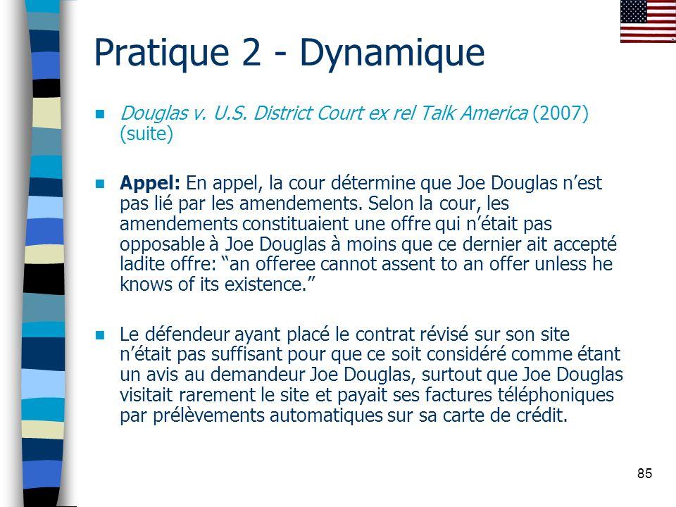 85 Pratique 2 - Dynamique Douglas v. U.S. District Court ex rel Talk America (2007) (suite) Appel: En appel, la cour détermine que Joe Douglas nest pa