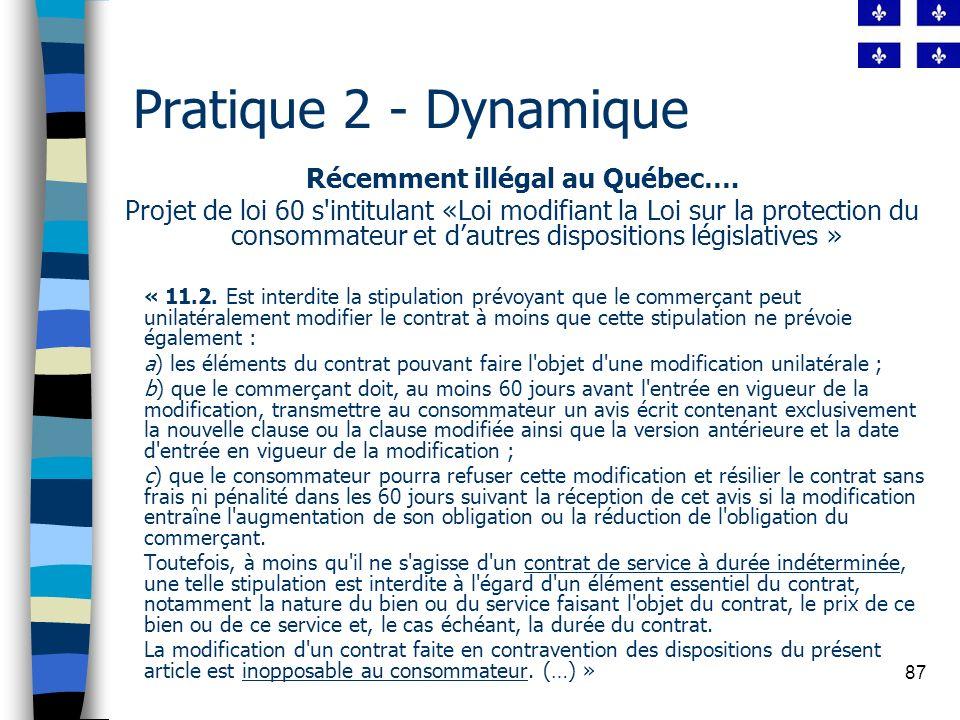 87 Pratique 2 - Dynamique Récemment illégal au Québec…. Projet de loi 60 s'intitulant «Loi modifiant la Loi sur la protection du consommateur et dautr