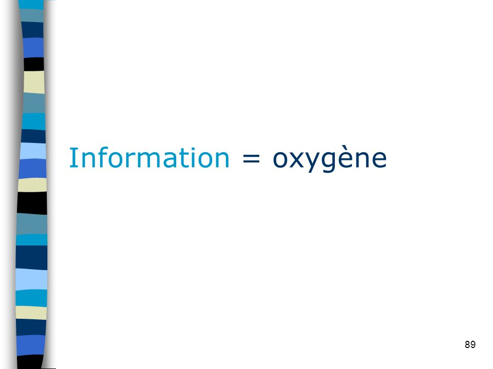 89 Information = oxygène