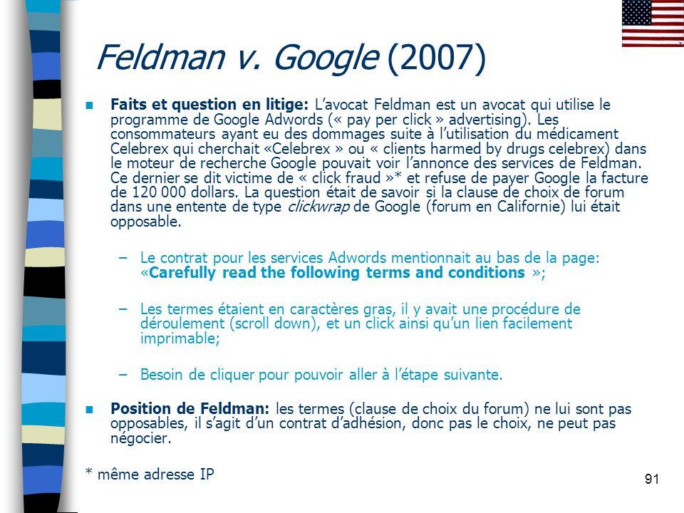 91 Feldman v. Google (2007) Faits et question en litige: Lavocat Feldman est un avocat qui utilise le programme de Google Adwords (« pay per click » a
