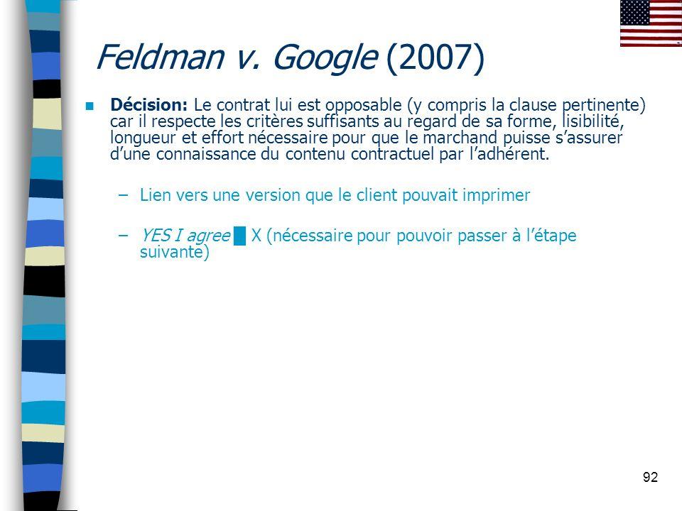 92 Feldman v. Google (2007) Décision: Le contrat lui est opposable (y compris la clause pertinente) car il respecte les critères suffisants au regard