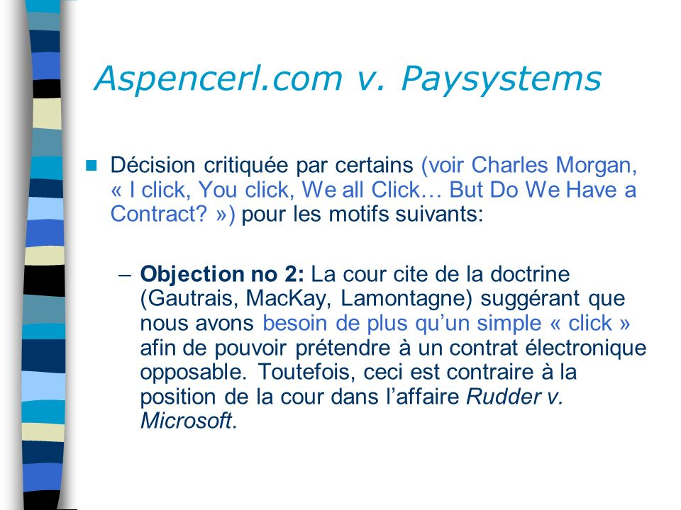 Aspencerl.com v. Paysystems Décision critiquée par certains (voir Charles Morgan, « I click, You click, We all Click… But Do We Have a Contract? ») po