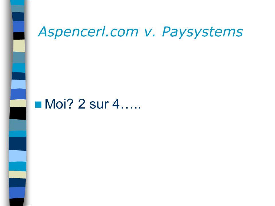 Aspencerl.com v. Paysystems Moi? 2 sur 4…..