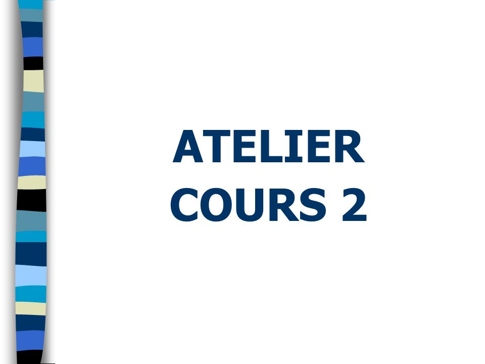 ATELIER COURS 2
