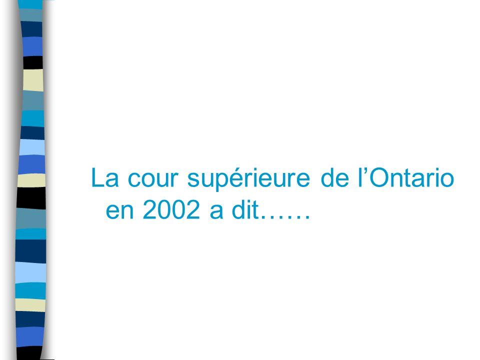 La cour supérieure de lOntario en 2002 a dit……