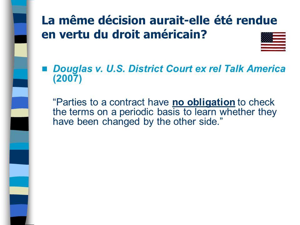 La même décision aurait-elle été rendue en vertu du droit américain? Douglas v. U.S. District Court ex rel Talk America (2007) Parties to a contract h