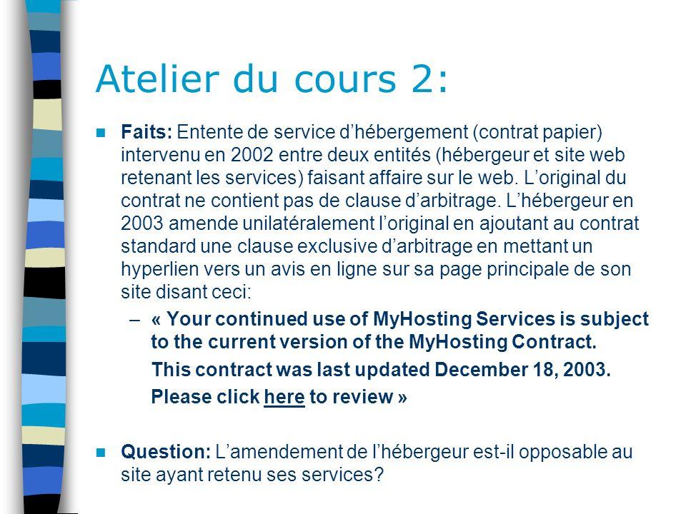 Atelier du cours 2: Faits: Entente de service dhébergement (contrat papier) intervenu en 2002 entre deux entités (hébergeur et site web retenant les services) faisant affaire sur le web.
