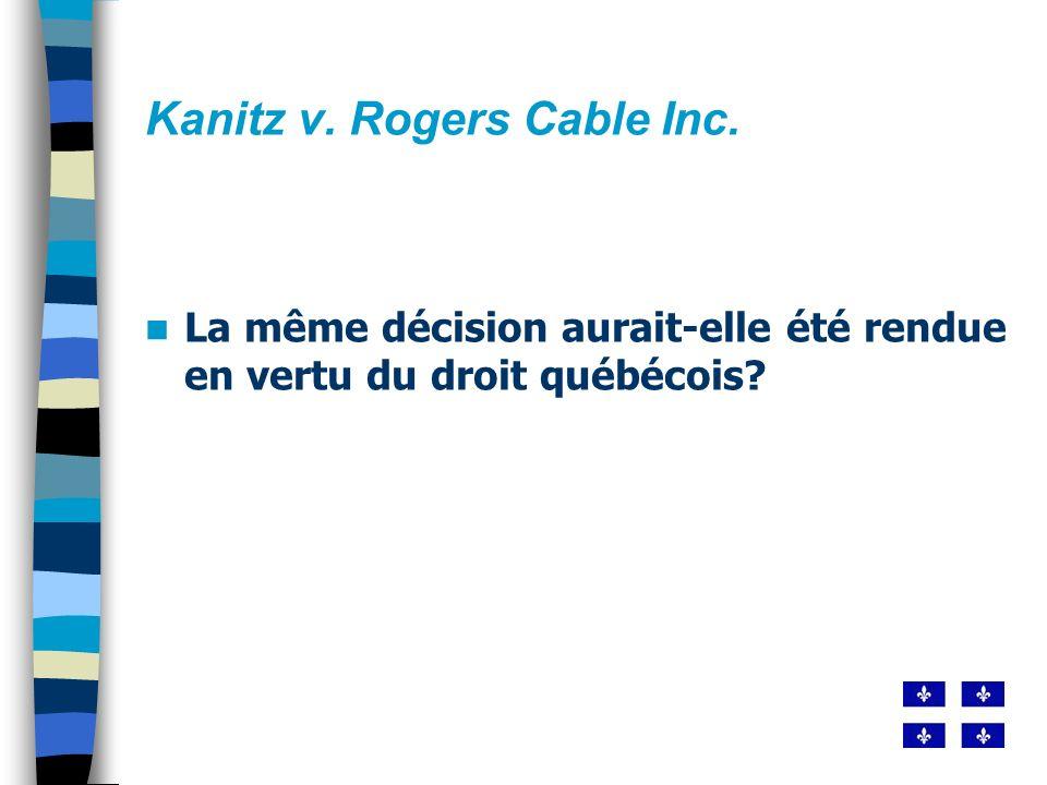 Kanitz v. Rogers Cable Inc. La même décision aurait-elle été rendue en vertu du droit québécois?