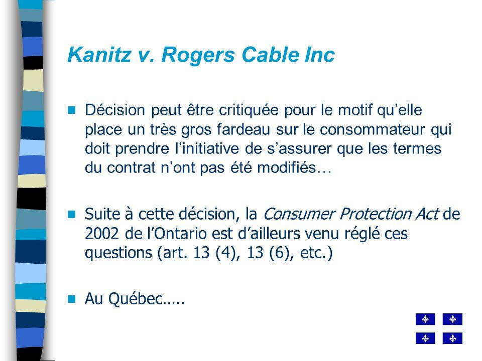 Kanitz v. Rogers Cable Inc Décision peut être critiquée pour le motif quelle place un très gros fardeau sur le consommateur qui doit prendre linitiati