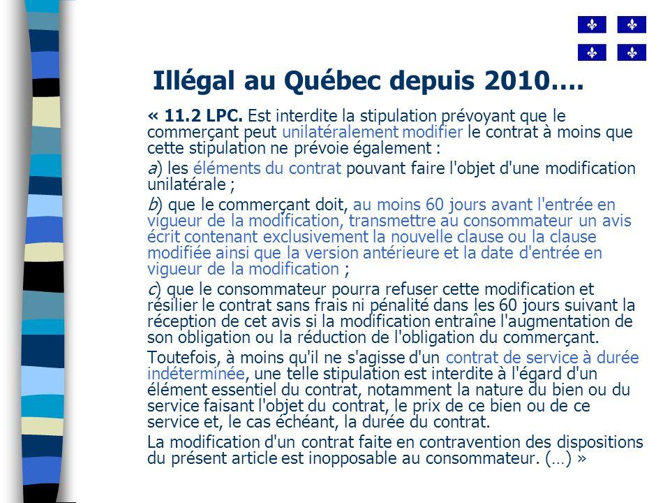 Illégal au Québec depuis 2010…. « 11.2 LPC. Est interdite la stipulation prévoyant que le commerçant peut unilatéralement modifier le contrat à moins