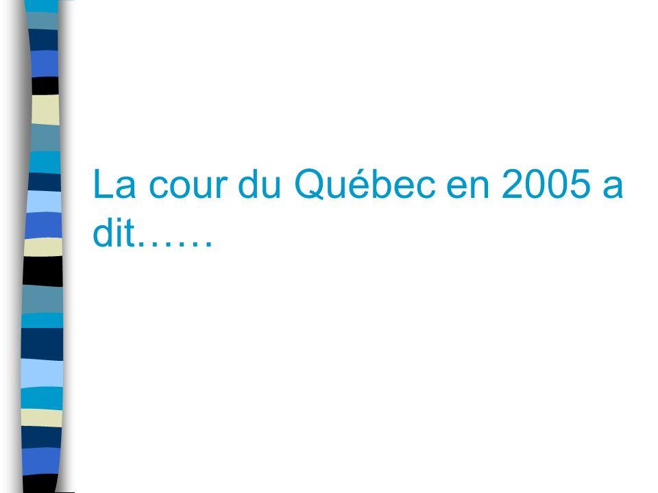 La cour du Québec en 2005 a dit……