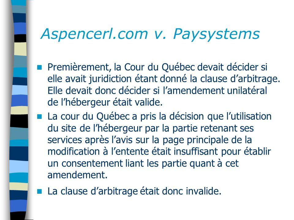 Aspencerl.com v. Paysystems Premièrement, la Cour du Québec devait décider si elle avait juridiction étant donné la clause darbitrage. Elle devait don