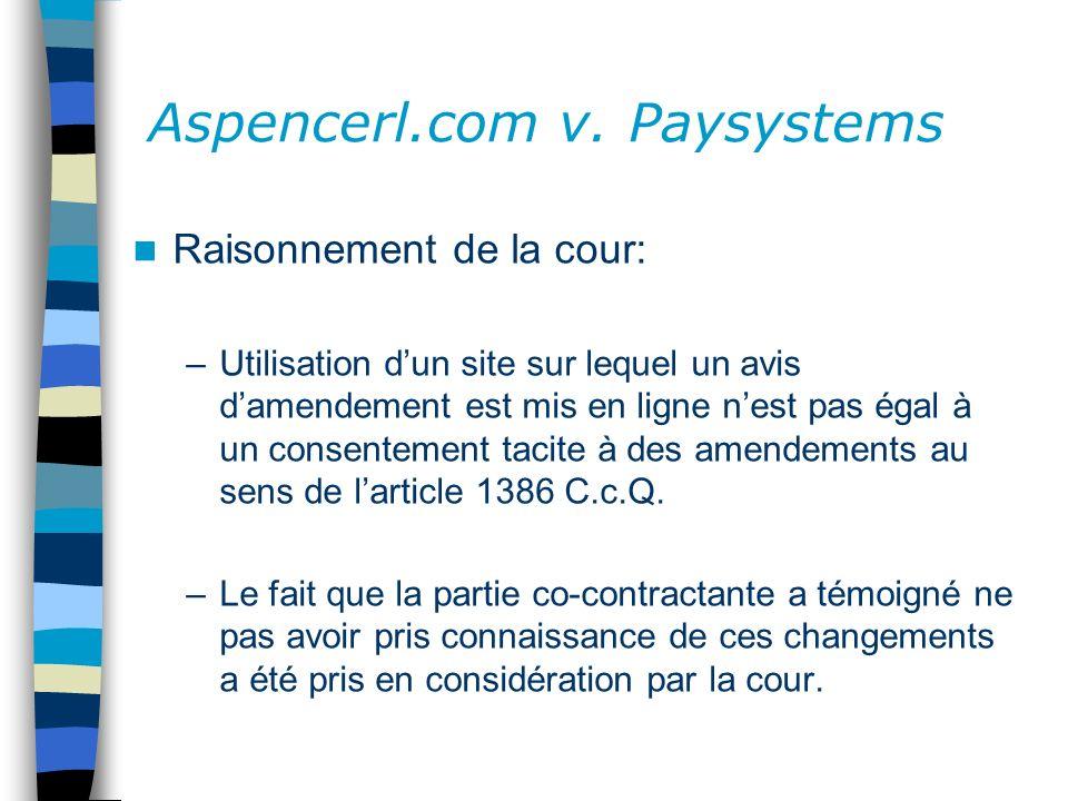 Aspencerl.com v. Paysystems Raisonnement de la cour: –Utilisation dun site sur lequel un avis damendement est mis en ligne nest pas égal à un consente