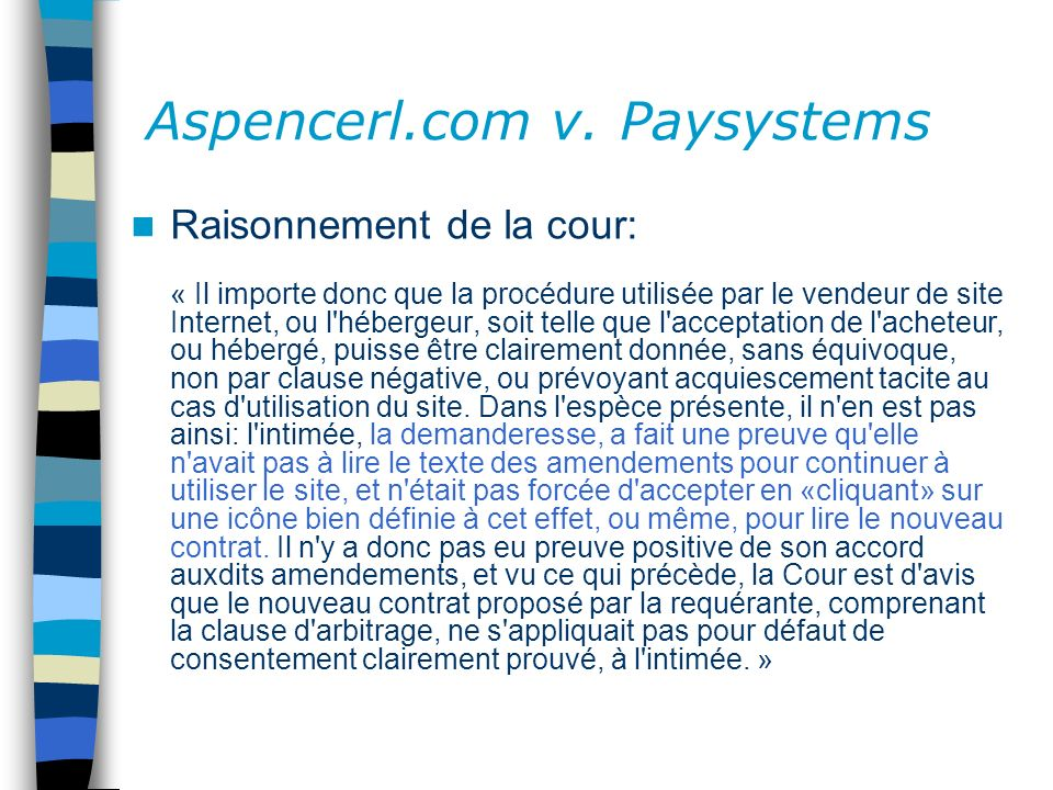 Aspencerl.com v. Paysystems Raisonnement de la cour: « Il importe donc que la procédure utilisée par le vendeur de site Internet, ou l'hébergeur, soit