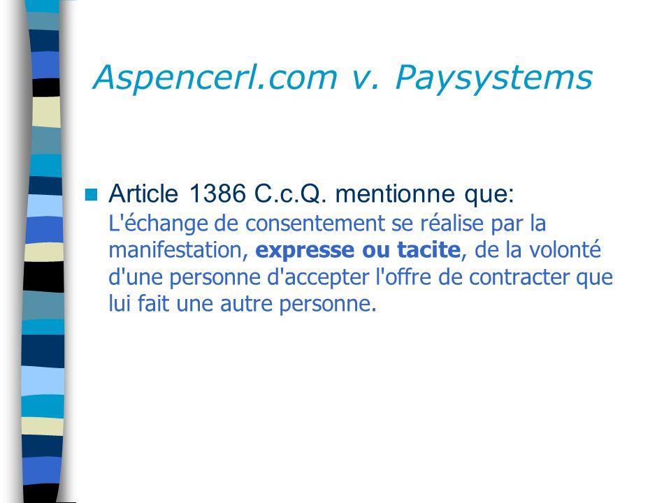 Aspencerl.com v. Paysystems Article 1386 C.c.Q. mentionne que: L'échange de consentement se réalise par la manifestation, expresse ou tacite, de la vo