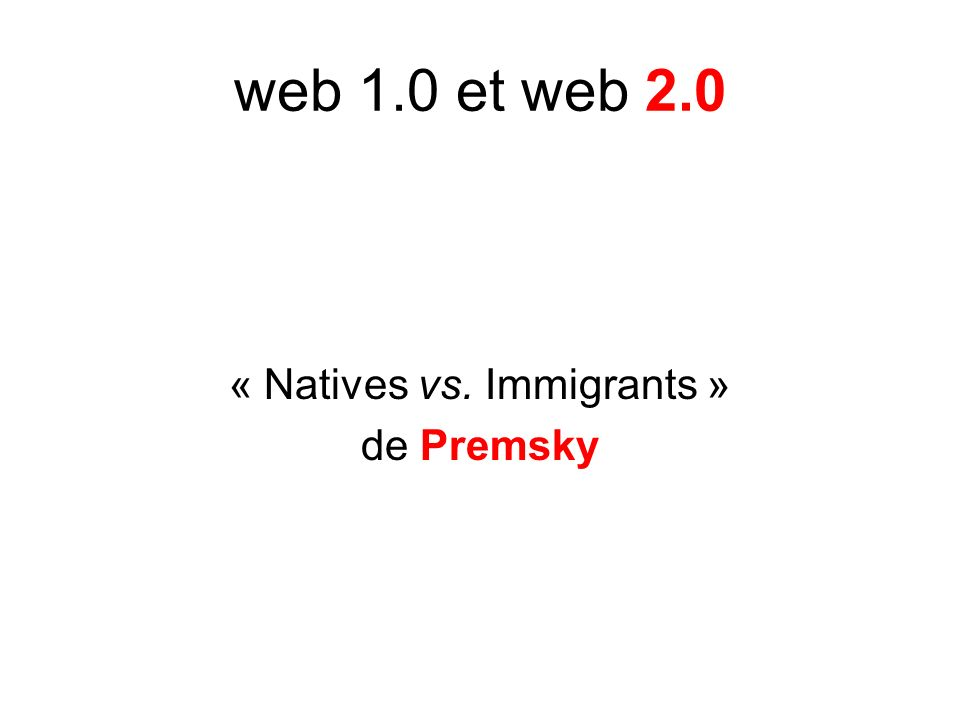 web 1.0 et web 2.0 « Natives vs. Immigrants » de Premsky