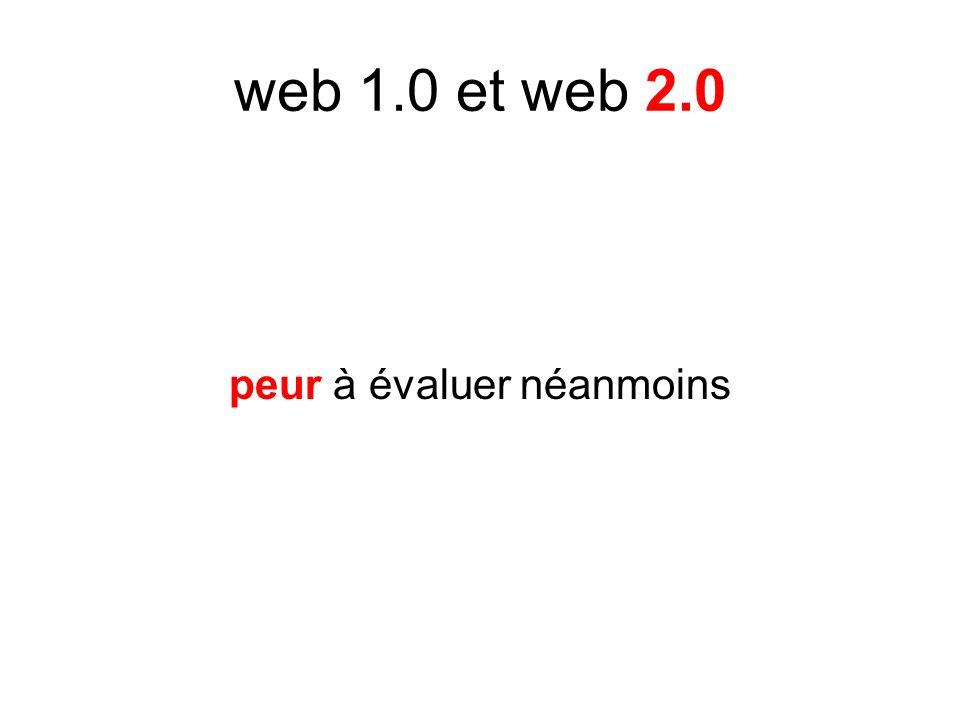 web 1.0 et web 2.0 peur à évaluer néanmoins
