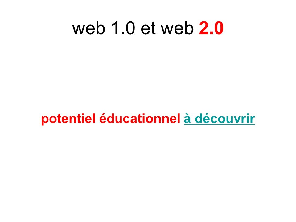 web 1.0 et web 2.0 potentiel éducationnel à découvrirà découvrir