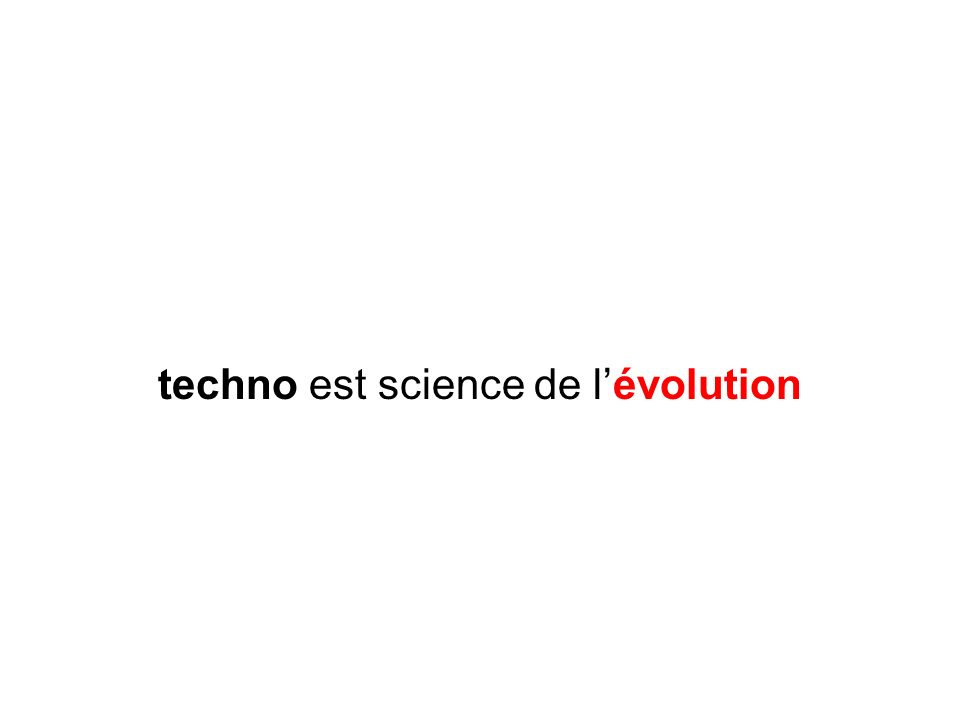techno est science de lévolution