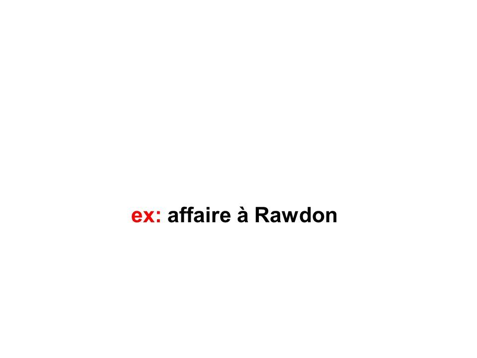 ex: affaire à Rawdon