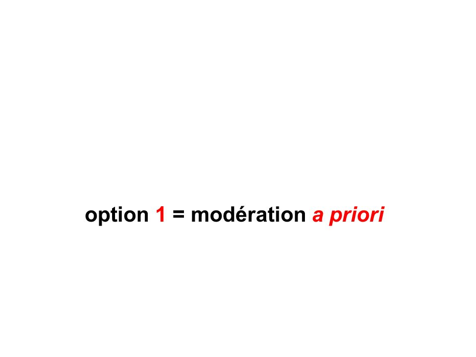 option 1 = modération a priori