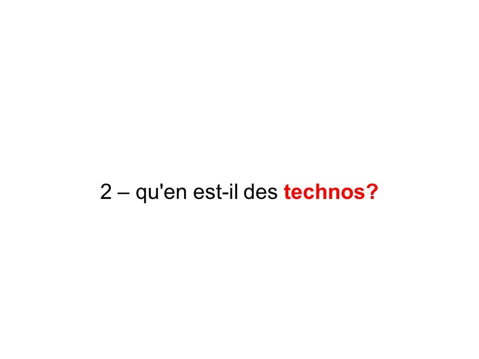2 – qu en est-il des technos