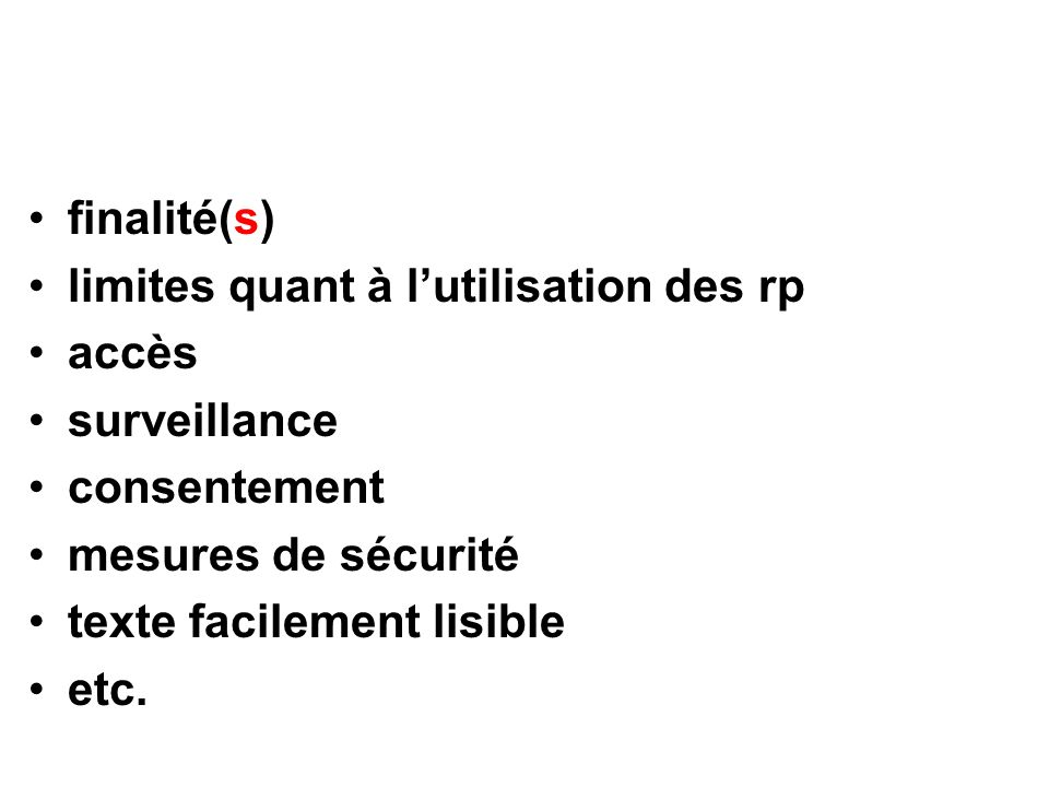 finalité(s) limites quant à lutilisation des rp accès surveillance consentement mesures de sécurité texte facilement lisible etc.
