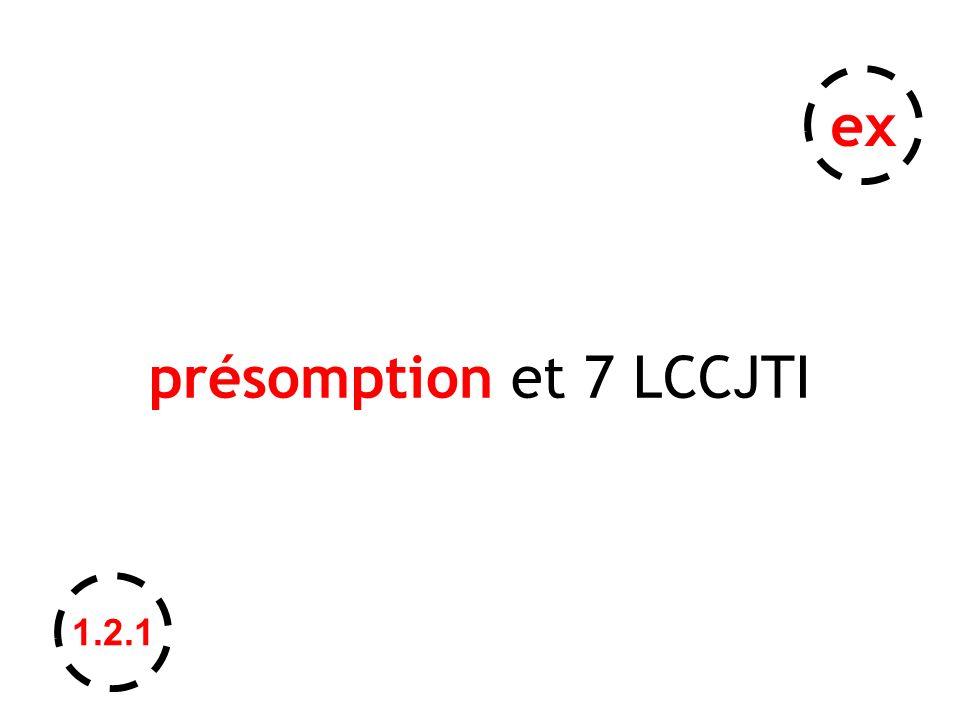 présomption et 7 LCCJTI ex 1.2.1