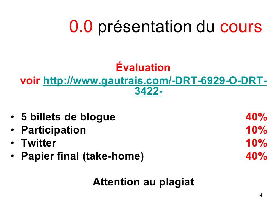4 0.0 présentation du cours Évaluation voir http://www.gautrais.com/-DRT-6929-O-DRT- 3422-http://www.gautrais.com/-DRT-6929-O-DRT- 3422- 5 billets de blogue 40% Participation 10% Twitter 10% Papier final (take-home) 40% Attention au plagiat