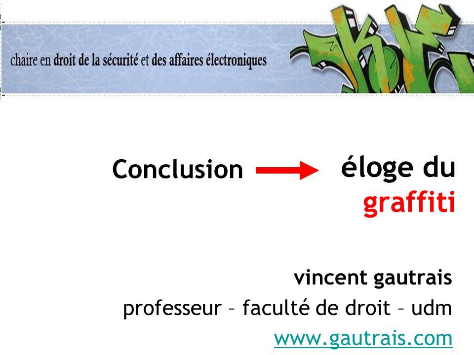 éloge du graffiti vincent gautrais professeur – faculté de droit – udm www.gautrais.com Conclusion