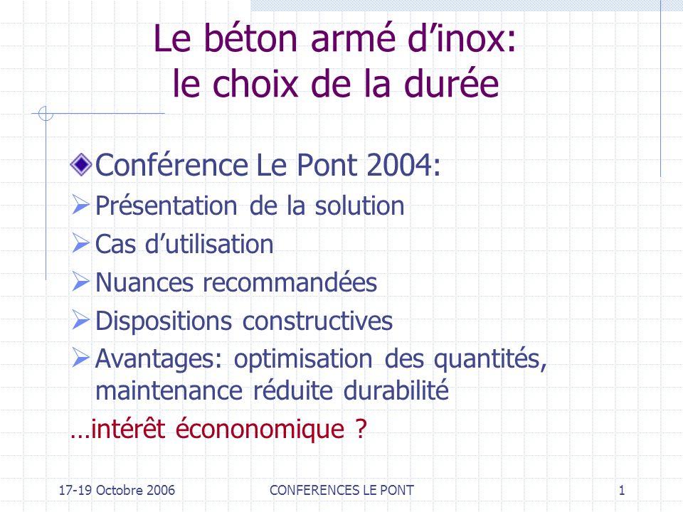 17-19 Octobre 2006CONFERENCES LE PONT2 Le béton armé dinox: le choix de la durée Conférence Le Pont 2005 Les solutions pour prévenir la corrosion Comparaison des procédés Comparaison économique Exemples: pont autoroutier (AREA) et digue au Mexique …et la corrosion galvanique?
