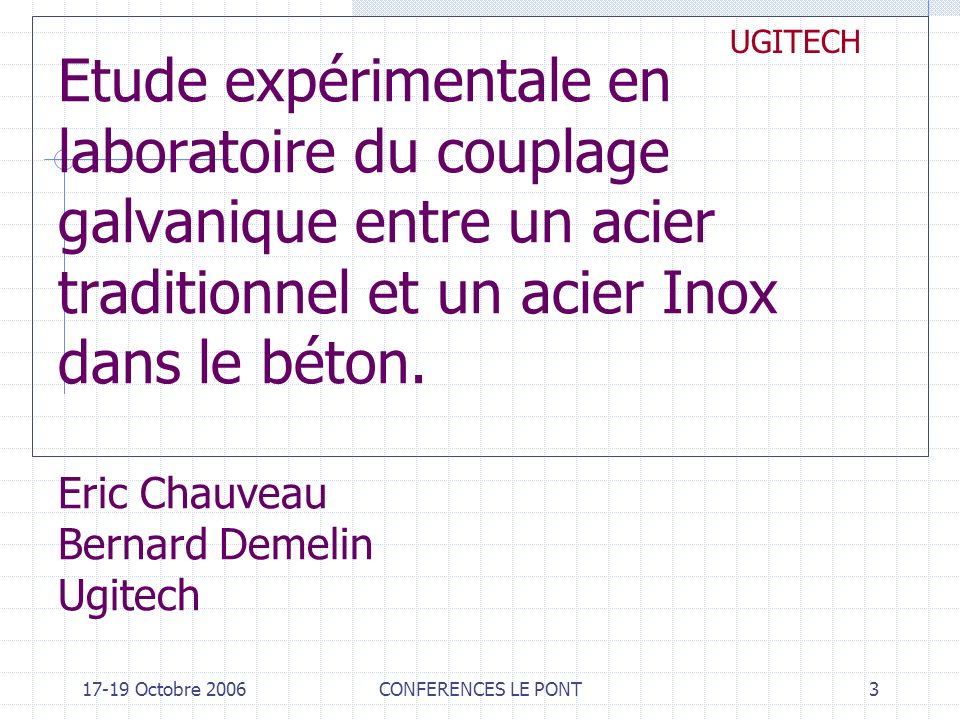 17-19 Octobre 2006CONFERENCES LE PONT4 UGITECH PLAN : Etude expérimentale du couplage galvanique 1.