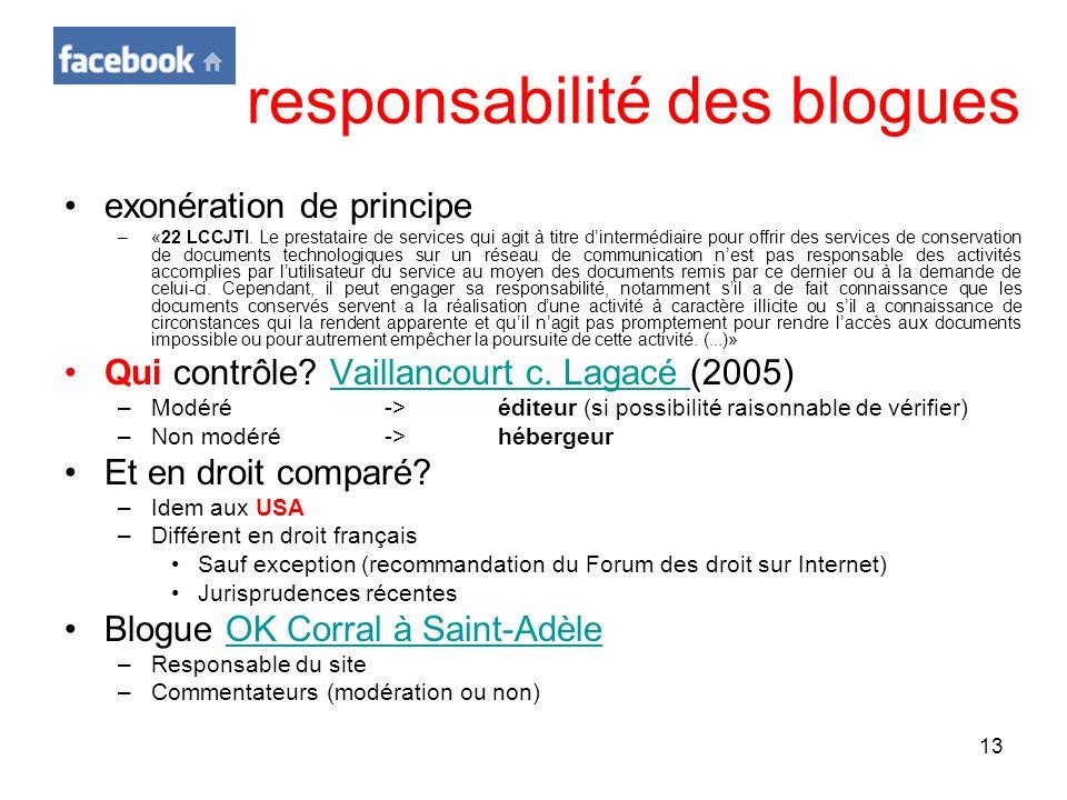 13 responsabilité des blogues exonération de principe –«22 LCCJTI. Le prestataire de services qui agit à titre dintermédiaire pour offrir des services