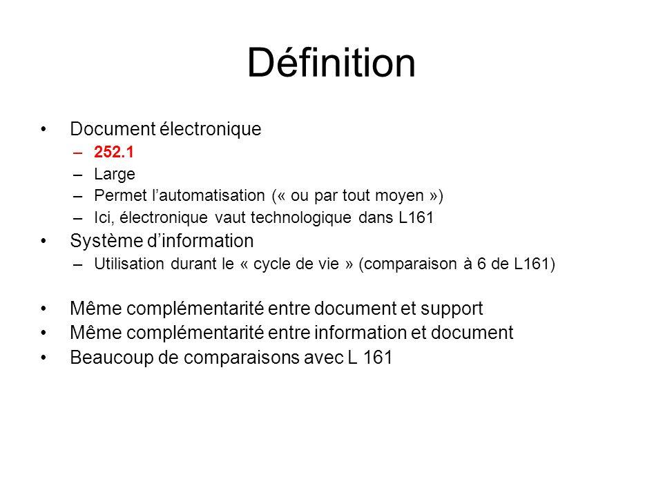 Définition Document électronique –252.1 –Large –Permet lautomatisation (« ou par tout moyen ») –Ici, électronique vaut technologique dans L161 Système