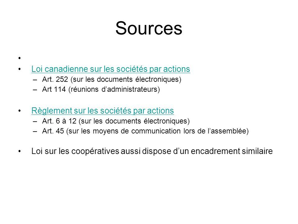 Sources Loi canadienne sur les sociétés par actions –Art. 252 (sur les documents électroniques) –Art 114 (réunions dadministrateurs) Règlement sur les