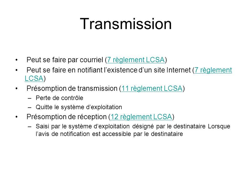 Transmission Peut se faire par courriel (7 règlement LCSA)7 règlement LCSA Peut se faire en notifiant lexistence dun site Internet (7 règlement LCSA)7