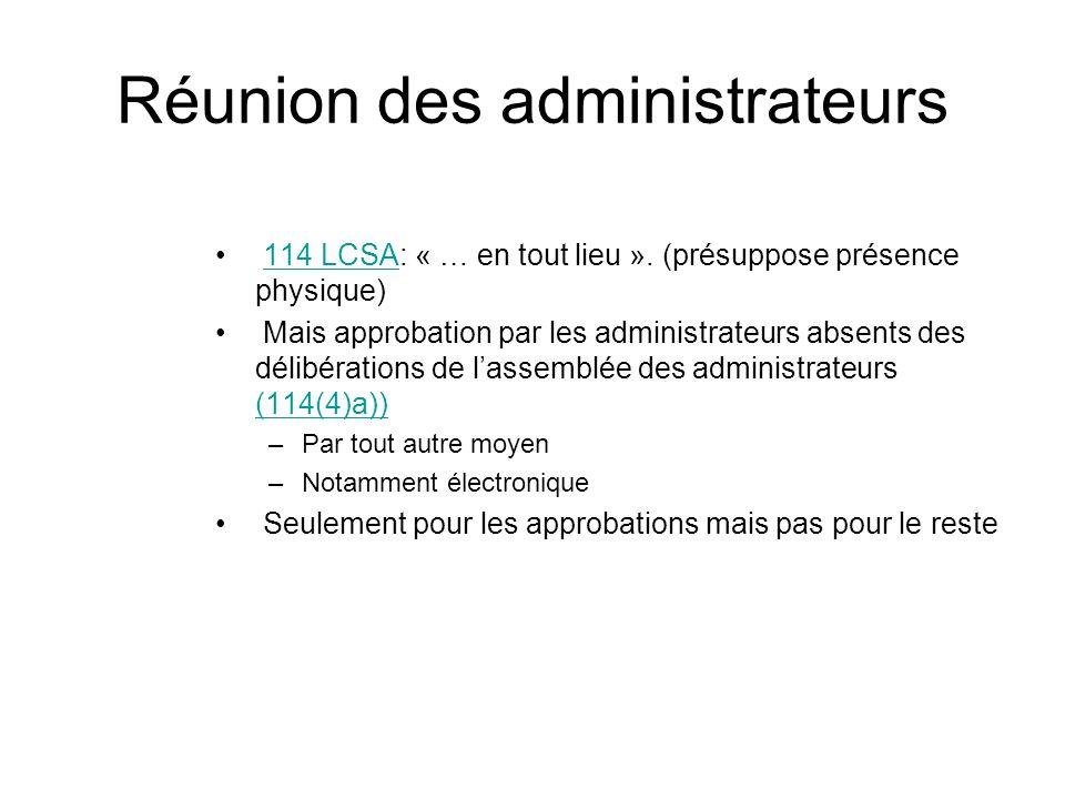 Réunion des administrateurs 114 LCSA: « … en tout lieu ». (présuppose présence physique)114 LCSA Mais approbation par les administrateurs absents des