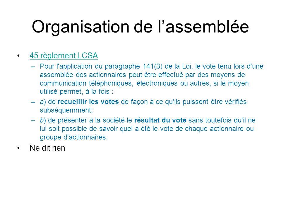 Organisation de lassemblée 45 règlement LCSA –Pour l'application du paragraphe 141(3) de la Loi, le vote tenu lors d'une assemblée des actionnaires pe