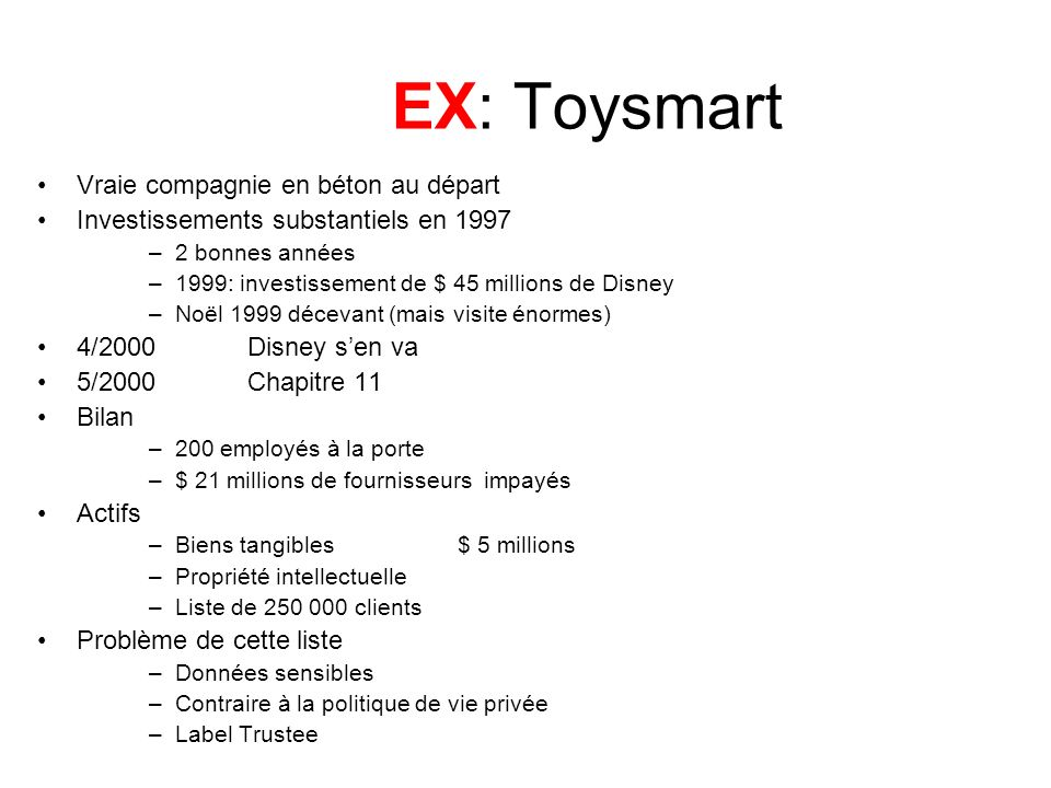 EX: Toysmart Vraie compagnie en béton au départ Investissements substantiels en 1997 –2 bonnes années –1999: investissement de $ 45 millions de Disney
