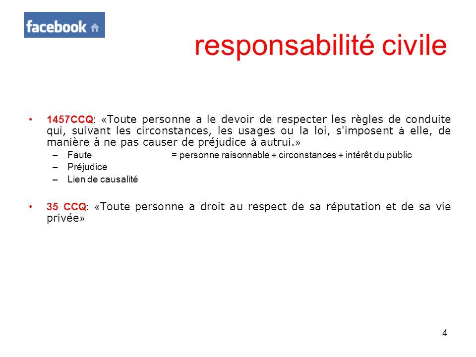 4 responsabilité civile 1457CCQ: « Toute personne a le devoir de respecter les règles de conduite qui, suivant les circonstances, les usages ou la loi
